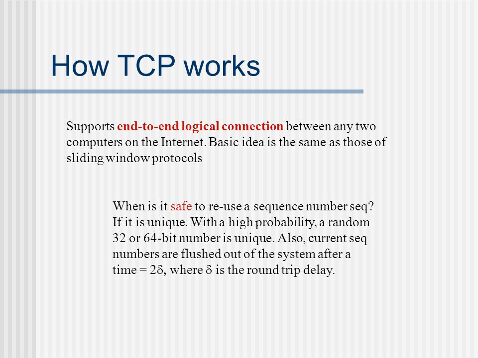 How TCP works Supports end-to-end logical connection between any two computers on the Internet.