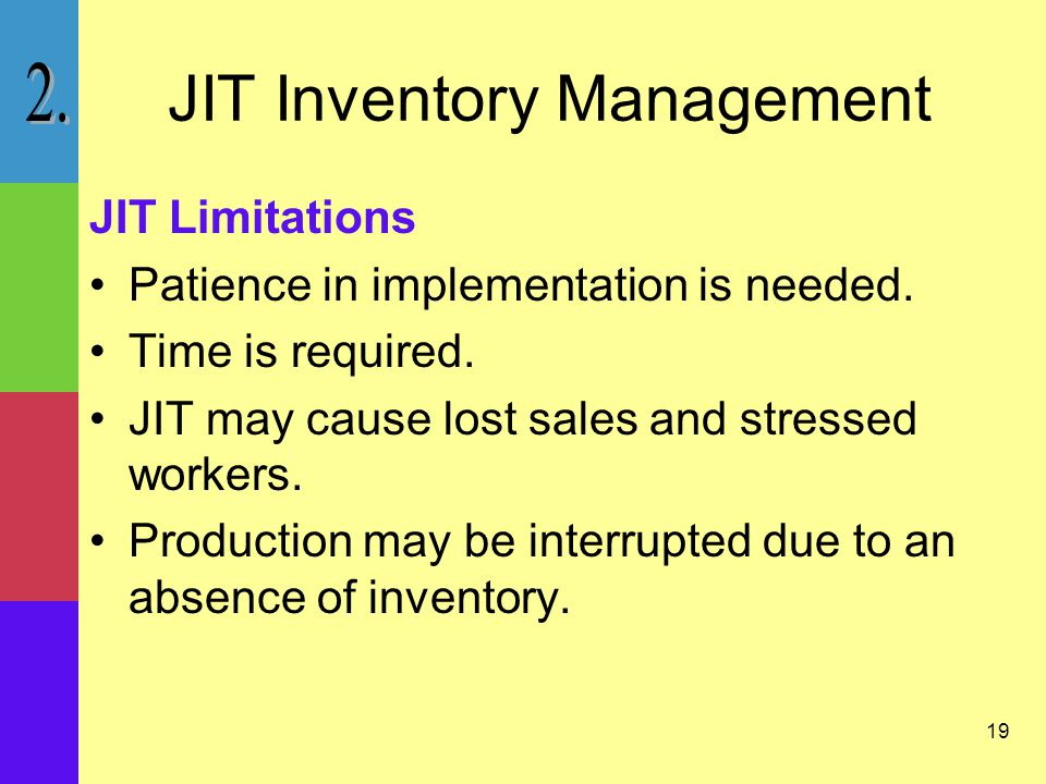 19 JIT Inventory Management JIT Limitations Patience in implementation is needed.