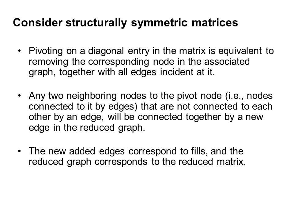 Consider structurally symmetric matrices Pivoting on a diagonal entry in the matrix is equivalent to removing the corresponding node in the associated graph, together with all edges incident at it.