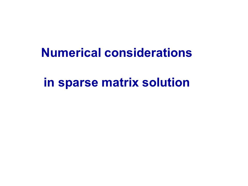Numerical considerations in sparse matrix solution