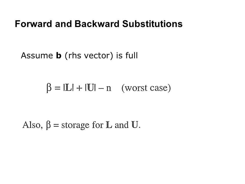 Forward and Backward Substitutions Assume b (rhs vector) is full