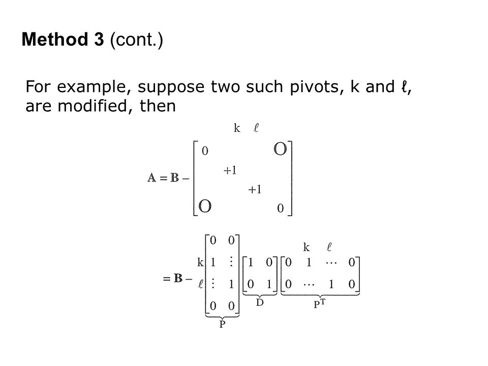 Method 3 (cont.) For example, suppose two such pivots, k and ℓ, are modified, then