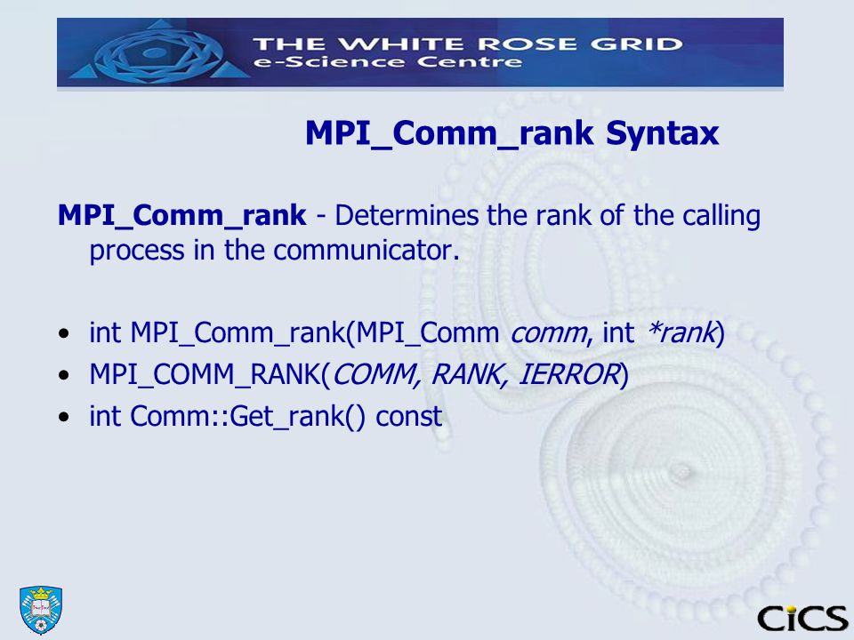 MPI_Comm_rank Syntax MPI_Comm_rank - Determines the rank of the calling process in the communicator.