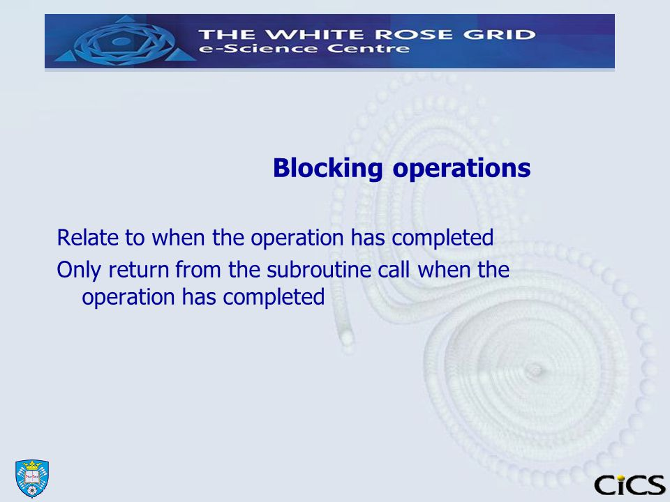 Blocking operations Relate to when the operation has completed Only return from the subroutine call when the operation has completed