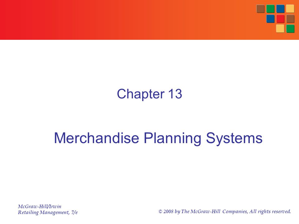 McGraw-Hill/Irwin Retailing Management, 7/e © 2008 by The McGraw-Hill Companies, All rights reserved. Chapter 13 Merchandise Planning Systems