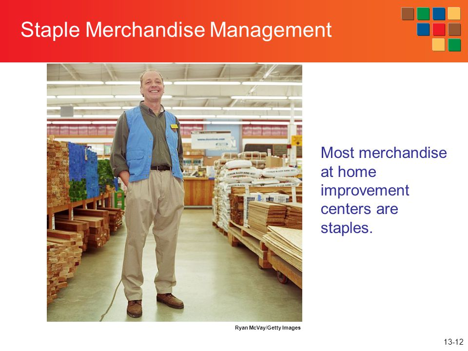 13-12 Staple Merchandise Management Ryan McVay/Getty Images Most merchandise at home improvement centers are staples.