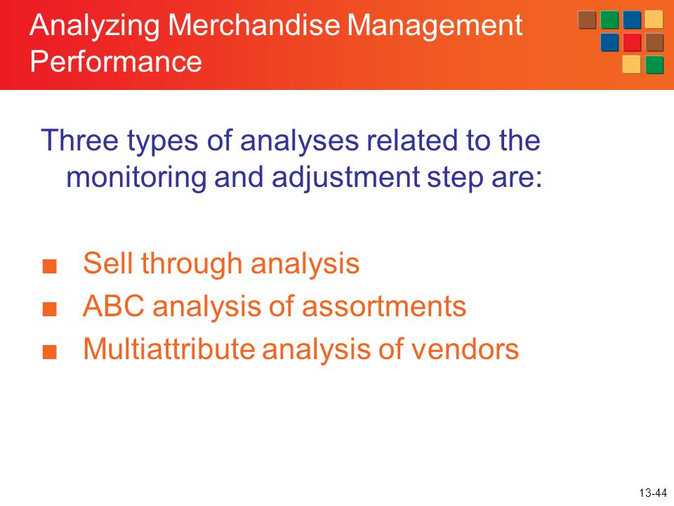 13-44 Analyzing Merchandise Management Performance Three types of analyses related to the monitoring and adjustment step are: ■ Sell through analysis