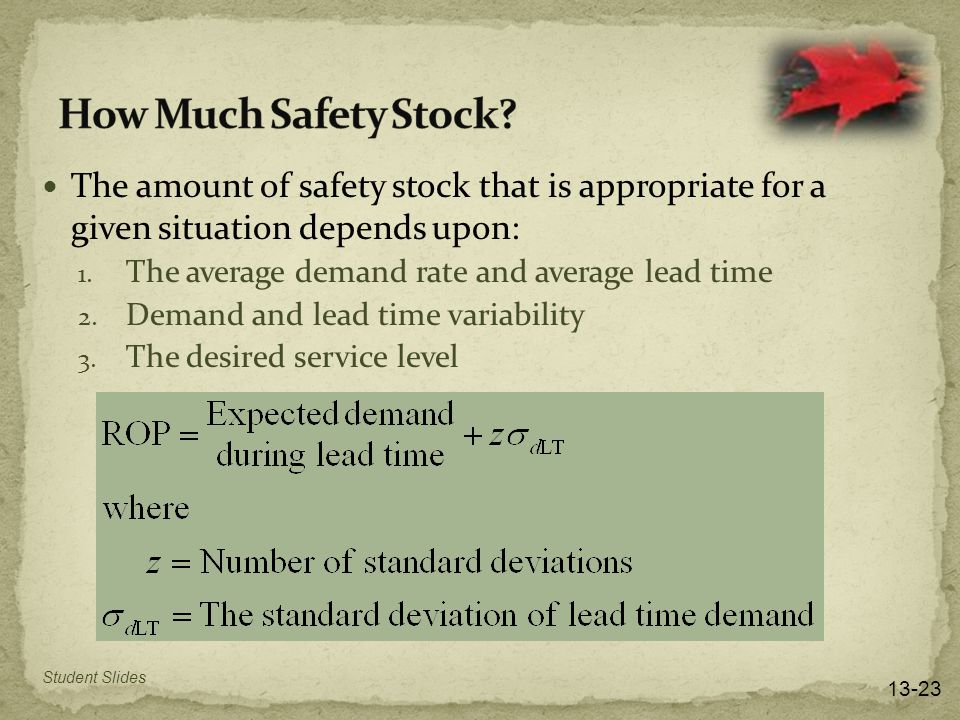 The amount of safety stock that is appropriate for a given situation depends upon: 1.