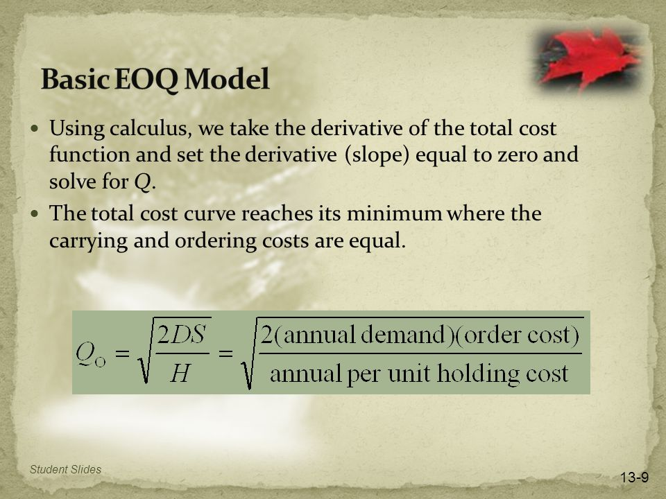 Using calculus, we take the derivative of the total cost function and set the derivative (slope) equal to zero and solve for Q.
