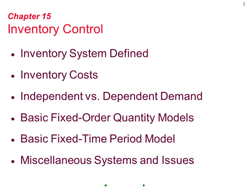 1 Chapter 15 Inventory Control  Inventory System Defined  Inventory Costs  Independent vs.