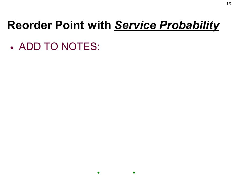 19 Reorder Point with Service Probability  ADD TO NOTES:
