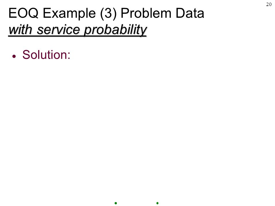 20 with service probability EOQ Example (3) Problem Data with service probability  Solution: