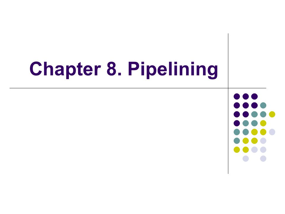 Chapter 8. Pipelining