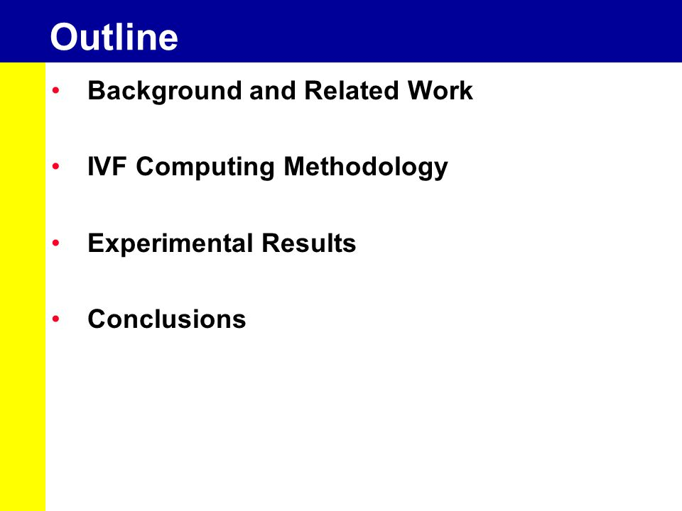Outline Background and Related Work IVF Computing Methodology Experimental Results Conclusions