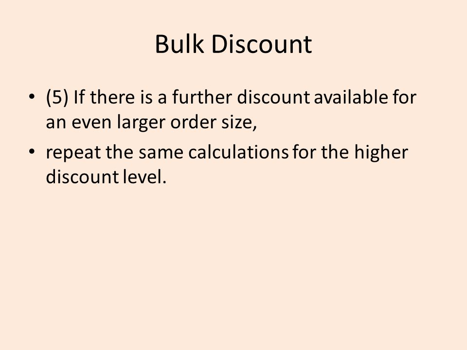 Bulk Discount (5) If there is a further discount available for an even larger order size, repeat the same calculations for the higher discount level.