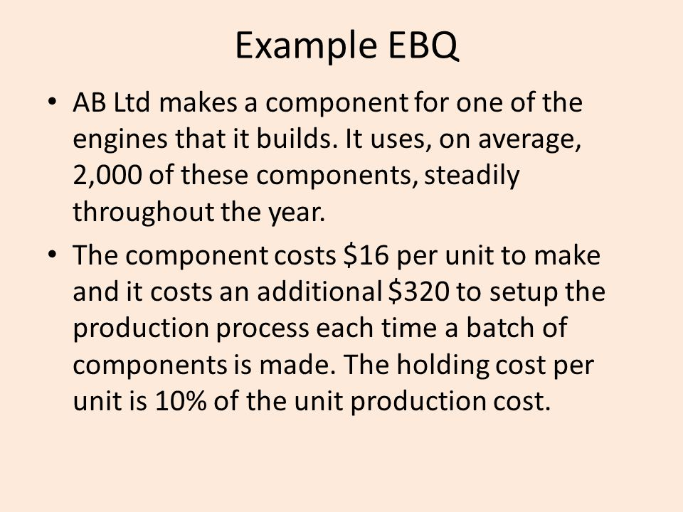 Example EBQ AB Ltd makes a component for one of the engines that it builds. It uses, on average, 2,000 of these components, steadily throughout the ye