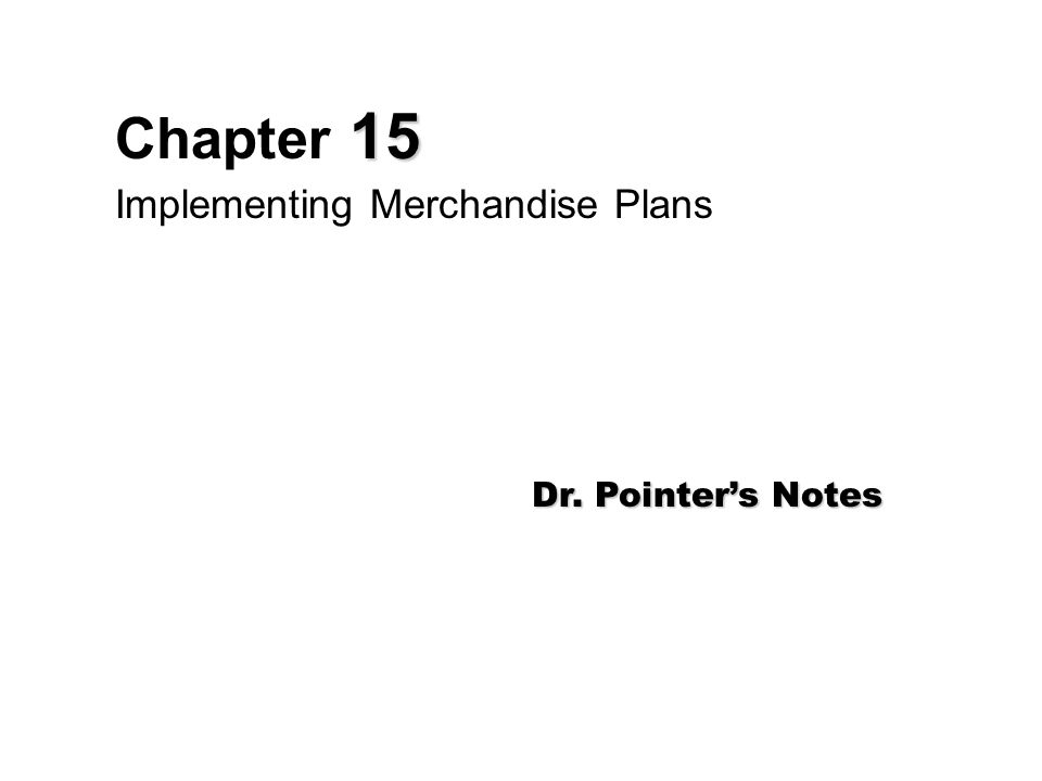 15 Chapter 15 Implementing Merchandise Plans Dr. Pointer's Notes