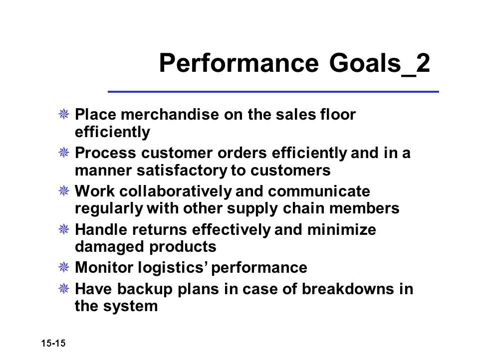 15-15 Performance Goals_2  Place merchandise on the sales floor efficiently  Process customer orders efficiently and in a manner satisfactory to cus