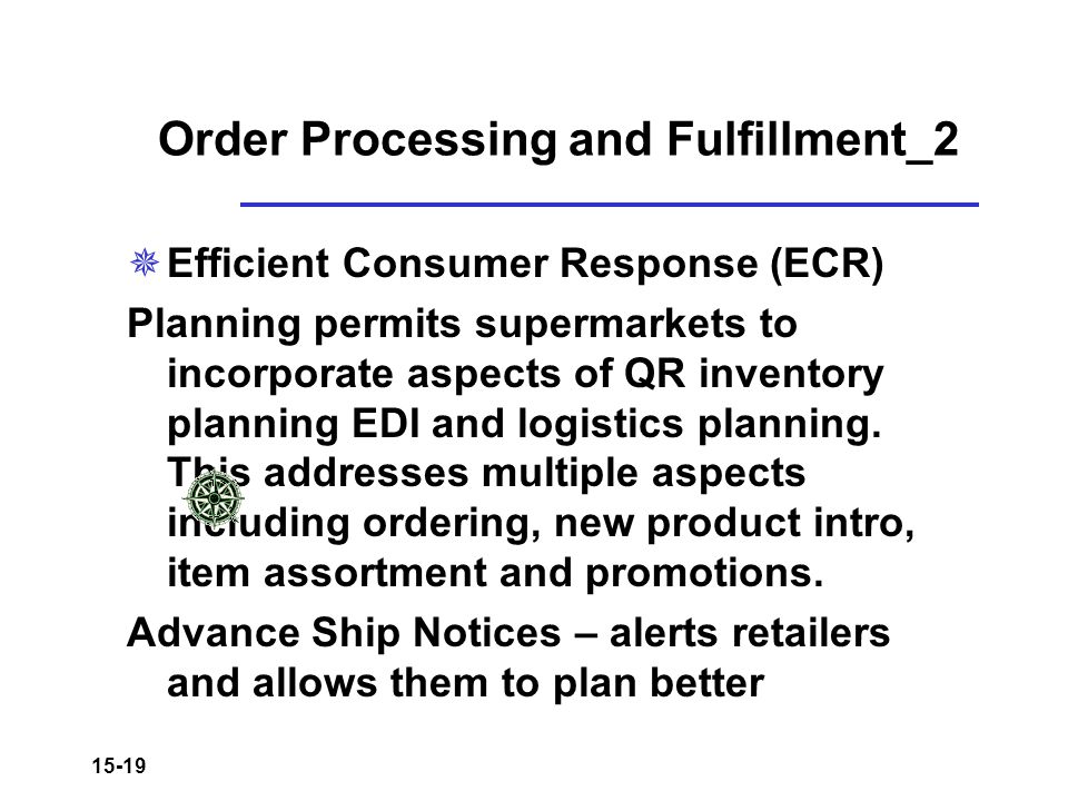 15-19 Order Processing and Fulfillment_2  Efficient Consumer Response (ECR) Planning permits supermarkets to incorporate aspects of QR inventory plan