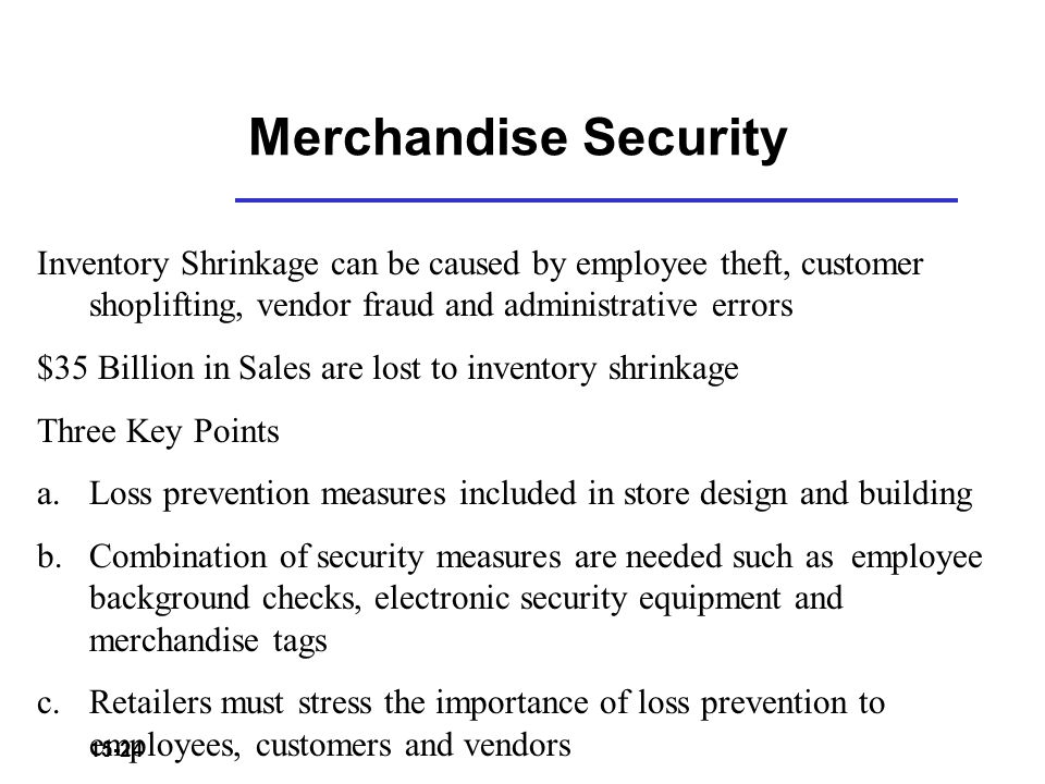 15-24 Merchandise Security Inventory Shrinkage can be caused by employee theft, customer shoplifting, vendor fraud and administrative errors $35 Billi