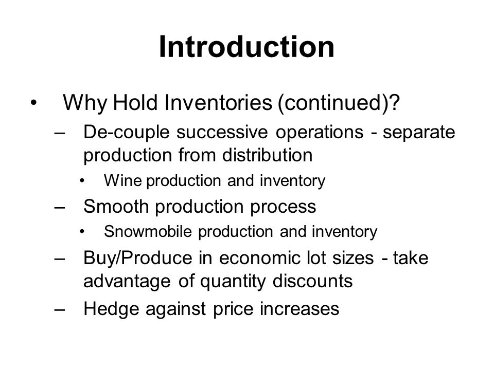 Introduction JIT Inventory – minimum inventory needed to keep a system running, small lot sizes –Advantages lower inventory costs easy to identify problems and potential problems –Disadvantages requires accurate timing and cooperation breakdowns stop everything