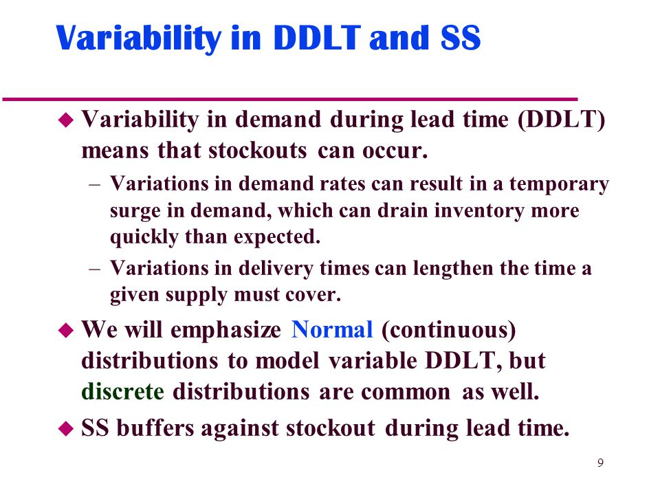 9 Variability in DDLT and SS u Variability in demand during lead time (DDLT) means that stockouts can occur.