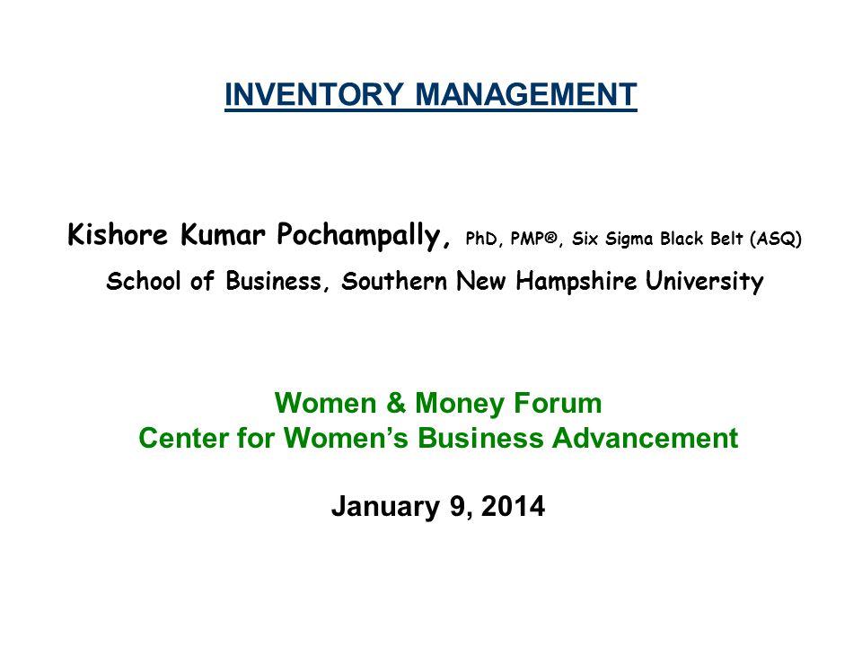 INVENTORY MANAGEMENT Kishore Kumar Pochampally, PhD, PMP®, Six Sigma Black Belt (ASQ) School of Business, Southern New Hampshire University Women & Mo