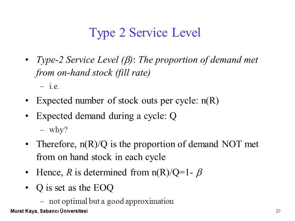 Murat Kaya, Sabancı Üniversitesi 20 Type-2 Service Level (  ): The proportion of demand met from on-hand stock (fill rate) –i.e.