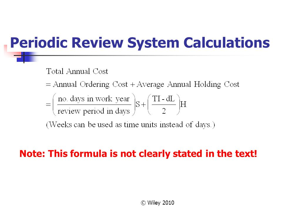 © Wiley 2010 Periodic Review System Calculations Note: This formula is not clearly stated in the text!