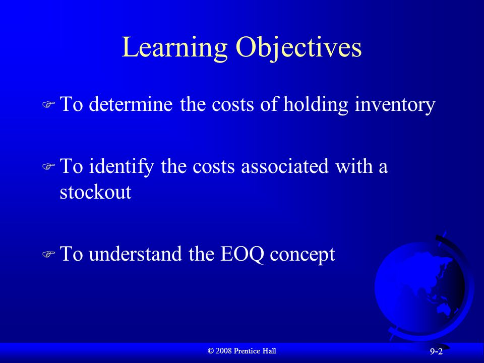 © 2008 Prentice Hall 9-3 Learning Objectives F To differentiate the various inventory flow patterns F To appreciate the role of scanners in inventory control