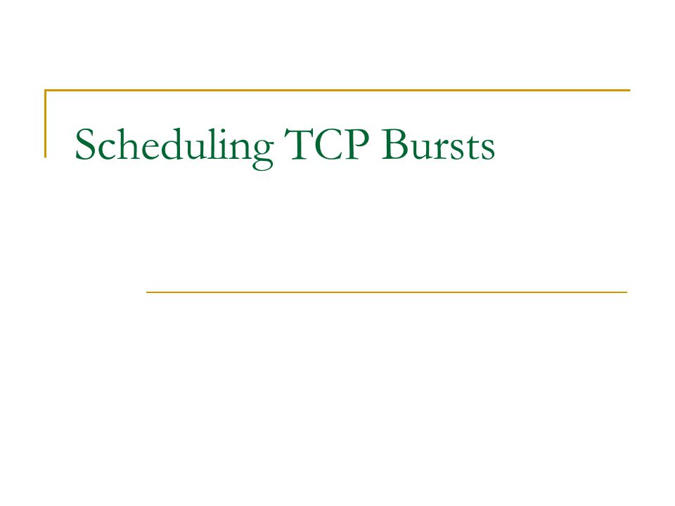 Scheduling TCP Bursts