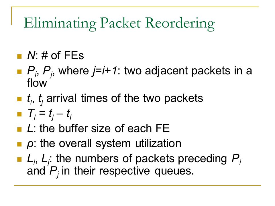 N: # of FEs P i, P j, where j=i+1: two adjacent packets in a flow t i, t j arrival times of the two packets T i = t j – t i L: the buffer size of each FE ρ: the overall system utilization L i, L j : the numbers of packets preceding P i and P j in their respective queues.