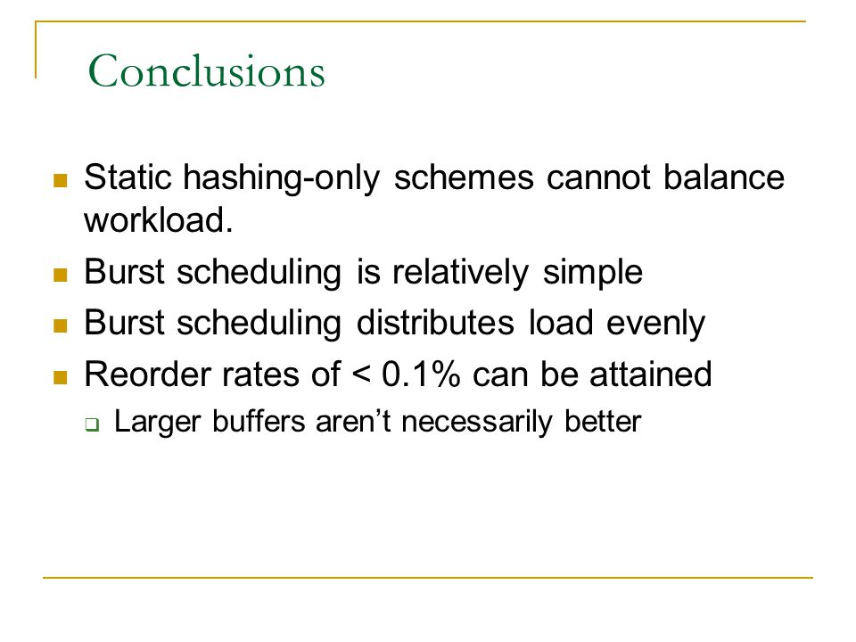 Conclusions Static hashing-only schemes cannot balance workload.