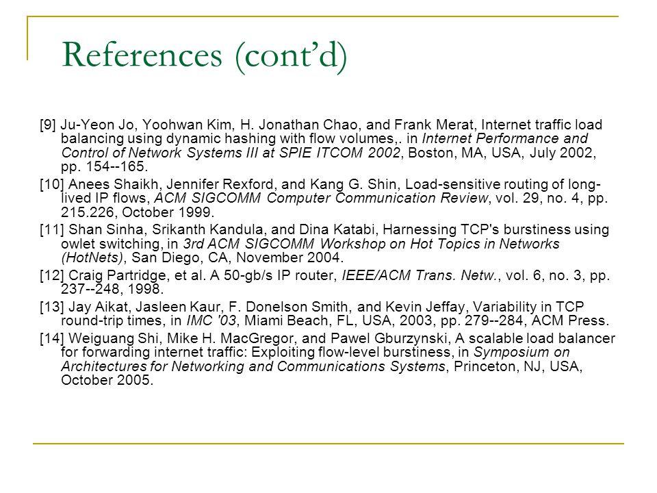 References (cont'd) [9] Ju-Yeon Jo, Yoohwan Kim, H. Jonathan Chao, and Frank Merat, Internet traffic load balancing using dynamic hashing with flow vo