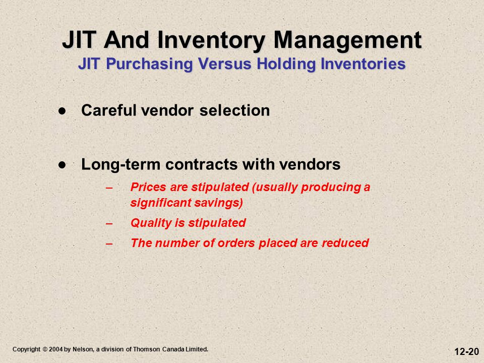 12-20 Copyright © 2004 by Nelson, a division of Thomson Canada Limited. JIT And Inventory Management JIT Purchasing Versus Holding Inventories l Caref