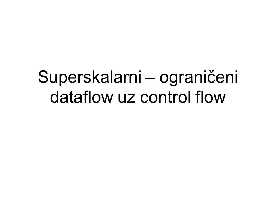 Superskalarni – ograničeni dataflow uz control flow