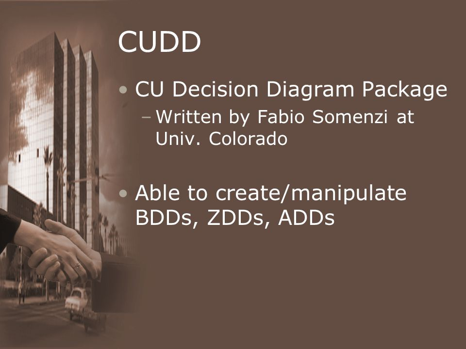 CUDD CU Decision Diagram Package –Written by Fabio Somenzi at Univ.