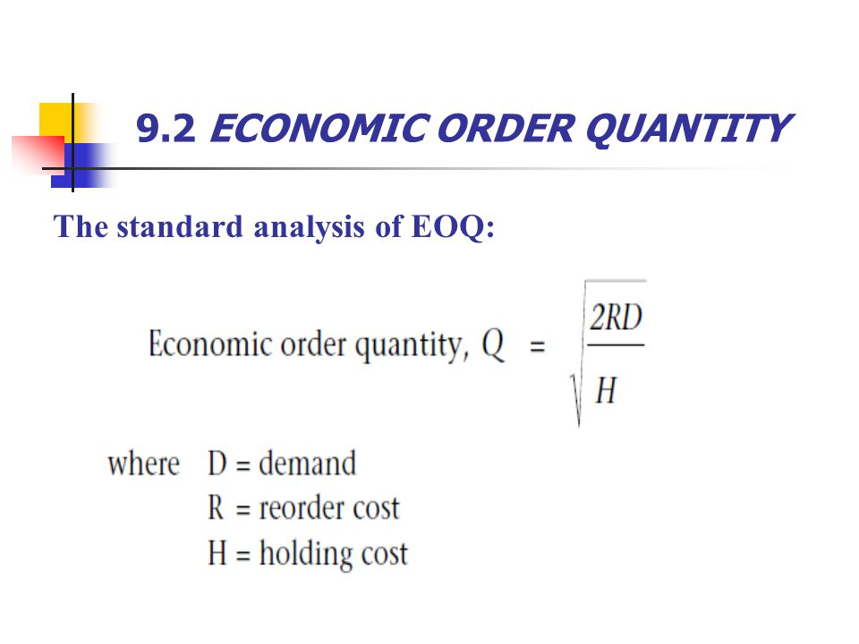 9.2 ECONOMIC ORDER QUANTITY The standard analysis of EOQ: