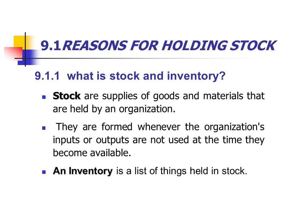 9.1REASONS FOR HOLDING STOCK 9.1.2 functions of the inventory The main purpose of STOCKS is to act as a buffer between supply and demand.