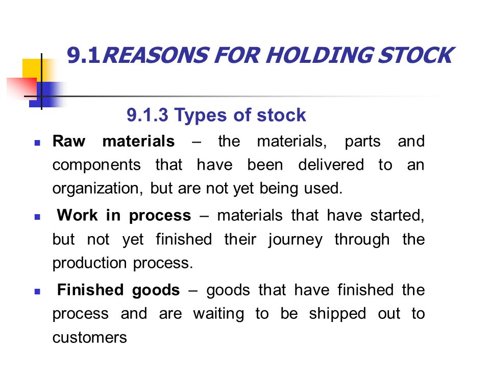 9.1REASONS FOR HOLDING STOCK Raw materials – the materials, parts and components that have been delivered to an organization, but are not yet being used.