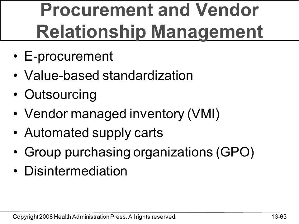 Copyright 2008 Health Administration Press. All rights reserved. 13-63 Procurement and Vendor Relationship Management E-procurement Value-based standa