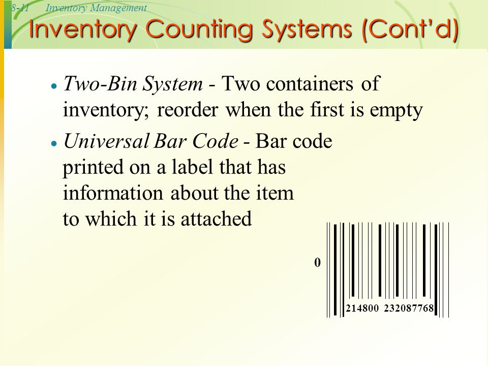 8-11Inventory Management Inventory Counting Systems (Cont'd)  Two-Bin System - Two containers of inventory; reorder when the first is empty  Univers
