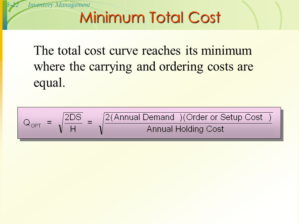 8-22Inventory Management Minimum Total Cost The total cost curve reaches its minimum where the carrying and ordering costs are equal.