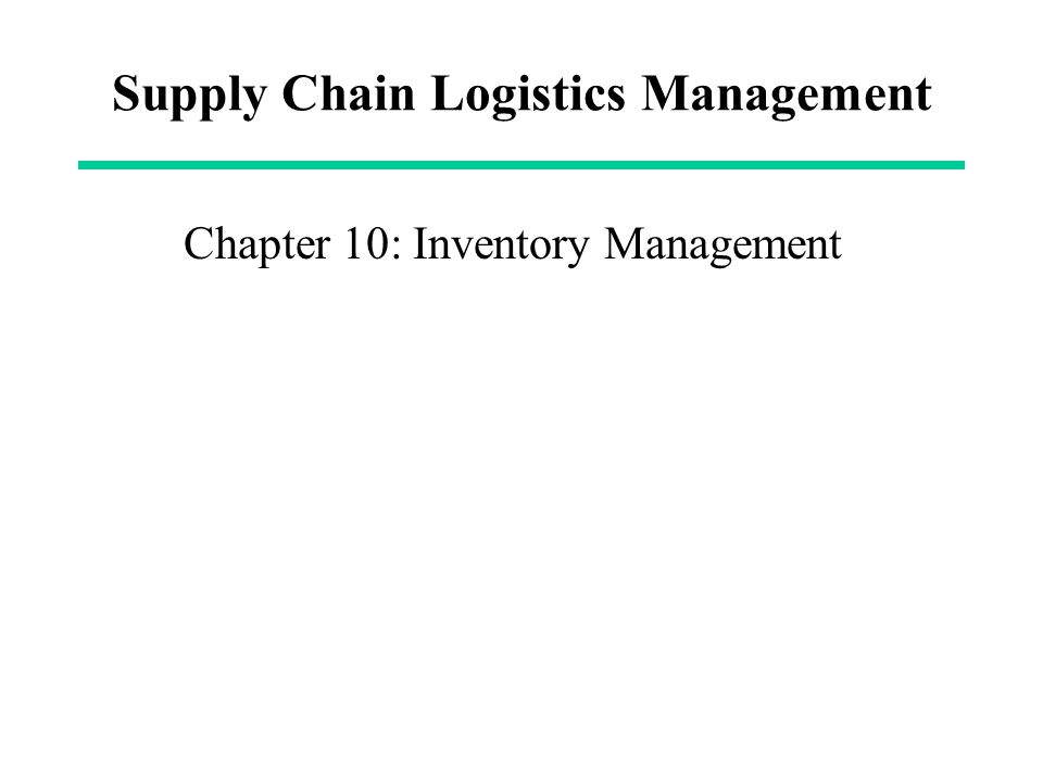 Supply Chain Logistics Management Chapter 10: Inventory Management
