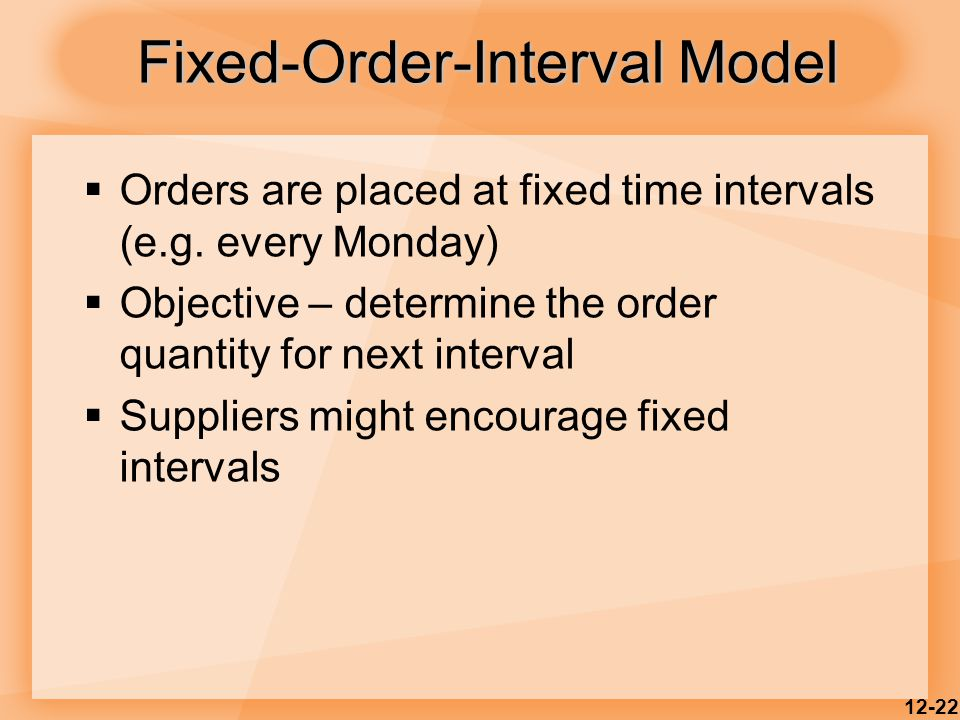 12-22  Orders are placed at fixed time intervals (e.g.