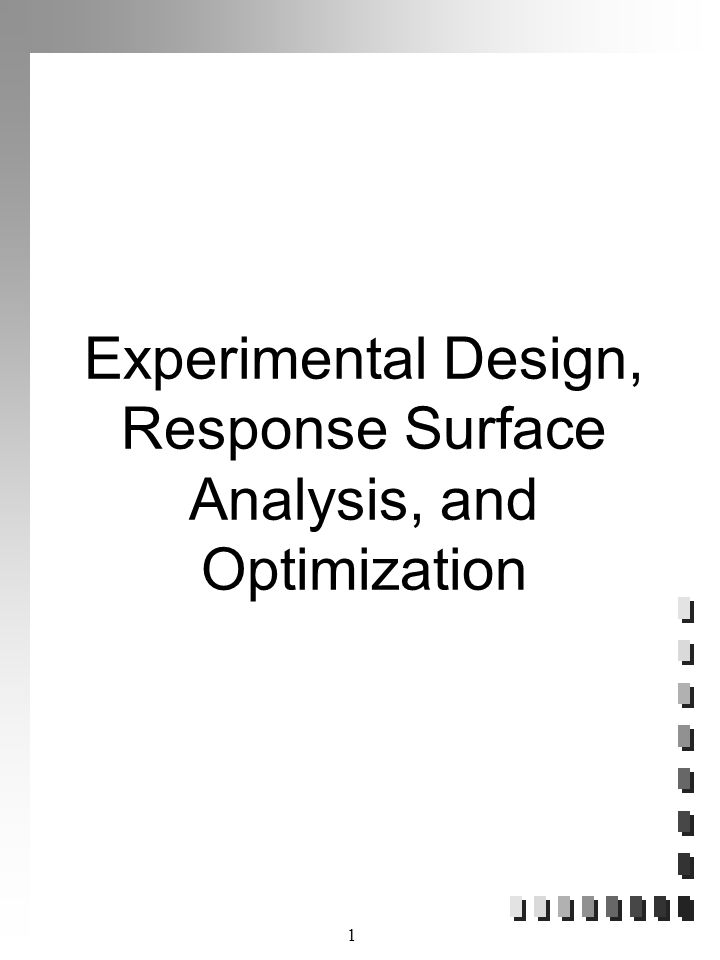 1 Experimental Design, Response Surface Analysis, and Optimization