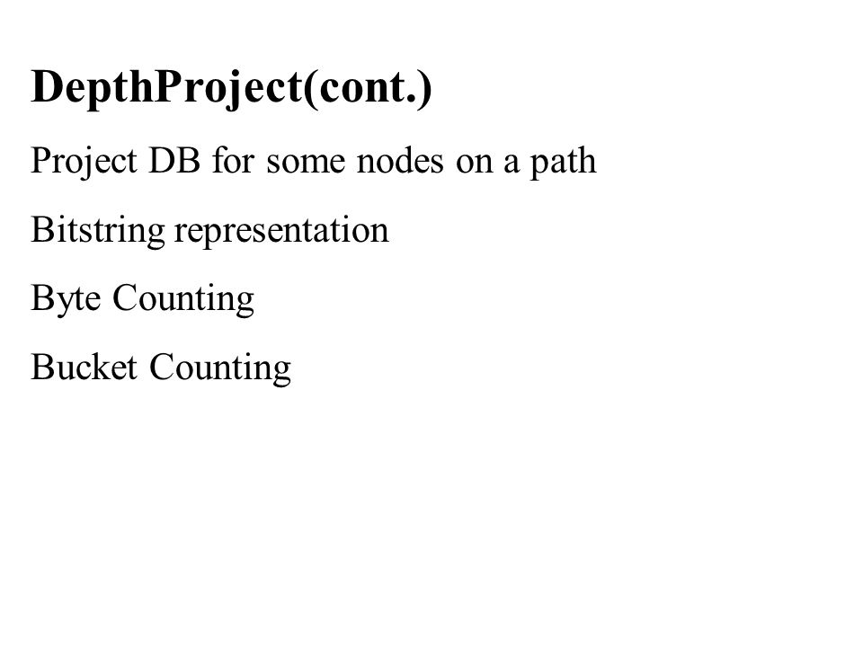 DepthProject(cont.) Project DB for some nodes on a path Bitstring representation Byte Counting Bucket Counting