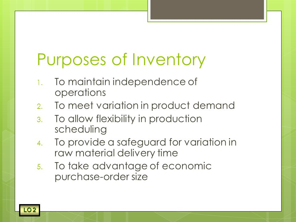 Inventory Accuracy and Cycle Counting  Inventory accuracy : refers to how well the inventory records agree with physical count  Cycle counting : a physical inventory- taking technique in which inventory is counted on a frequent basis rather than once or twice a year LO 2