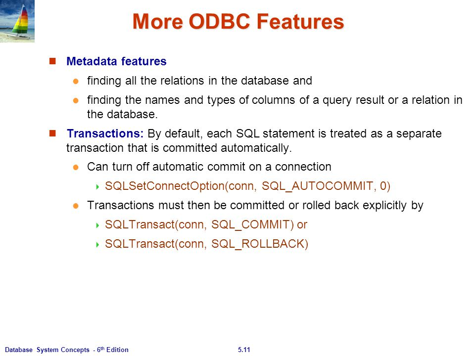5.11Database System Concepts - 6 th Edition More ODBC Features Metadata features finding all the relations in the database and finding the names and t
