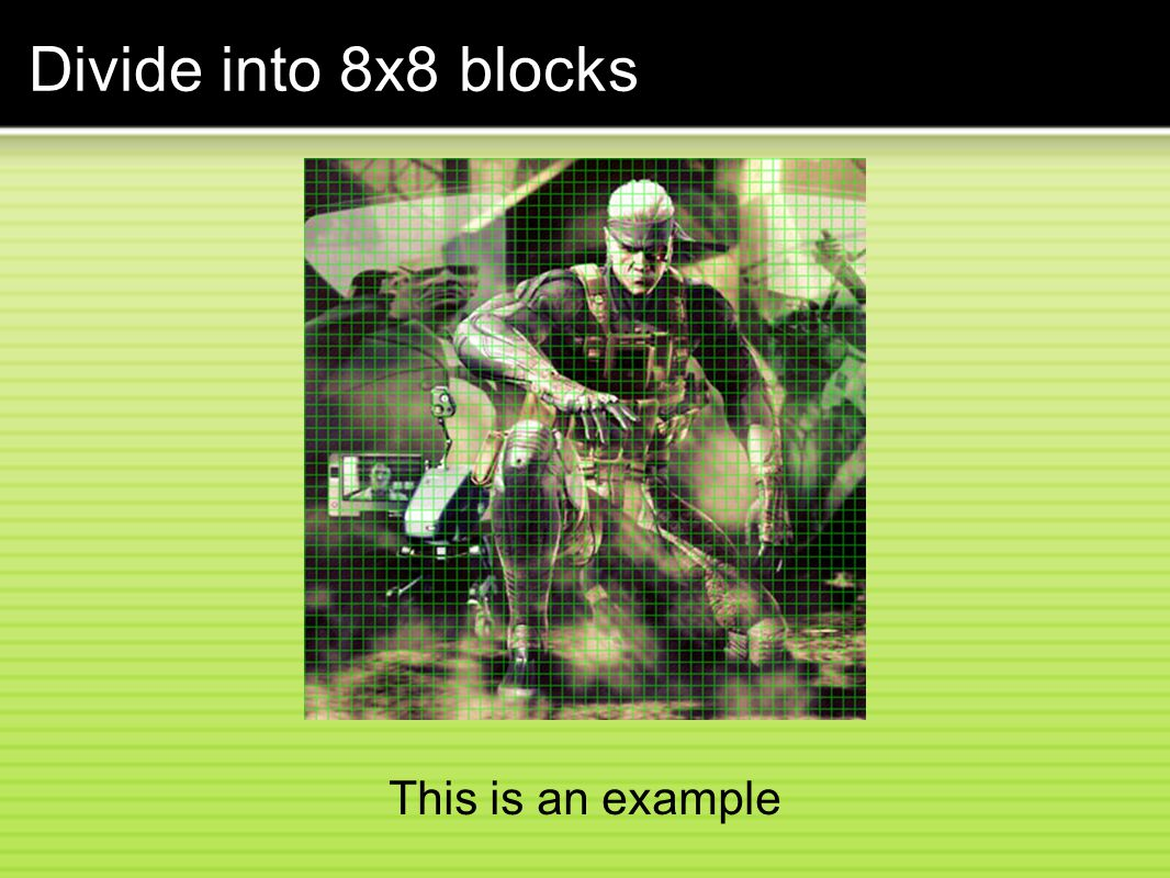 This is an example Divide into 8x8 blocks